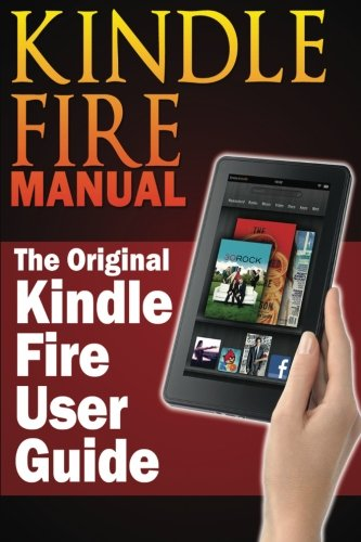 Kindle Fire Manual: The Original Kindle Fire User Guide: Hurley, Sharon