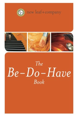 The Be-Do-Have Book: six simple steps to banish overwhelm and get focused on what you really want: ...