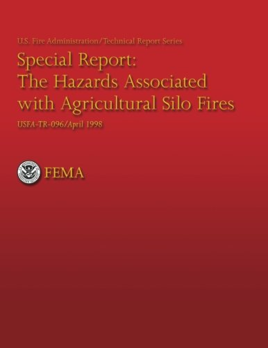 The Hazards Associated With Agricultural Silo Fires (USFA Technical Report 096) (1483965953) by Alan Clark; Hollis Stambaugh; John Kimball; U.S. Department of Homeland Security Federal Emerency Management Agency; U.S. Fire Administration