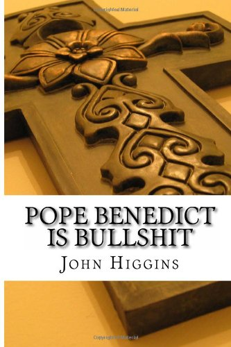 Pope Benedict Is Bullshit (The Bullshit Series) (1483967085) by Higgins, John