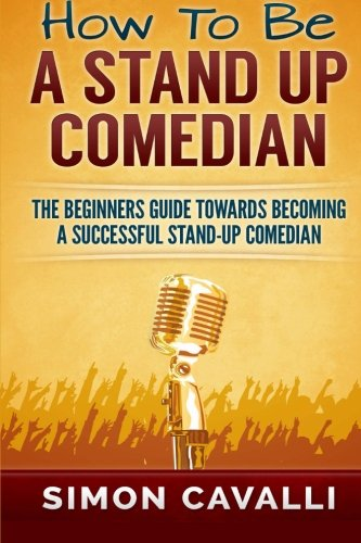 9781483968032: How To Be A Stand Up Comedian: The Beginners Guide Towards Becoming A Successful Stand-up Comedian