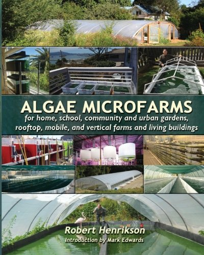 9781483968261: Algae Microfarms: for home, school, community and urban gardens, rooftop, mobile and vertical farms and living buildings
