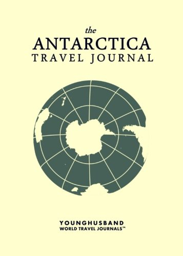 The Antarctica Travel Journal: Younghusband World Travel