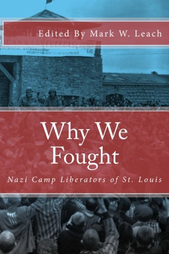 9781483970172: Why We Fought: Nazi Camp Liberators of St. Louis