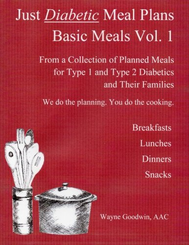 Just Diabetic Meal Plans, Basic Meals, Vol 1: A Collection of Planned Meals for Type 1 and Type 2 ...