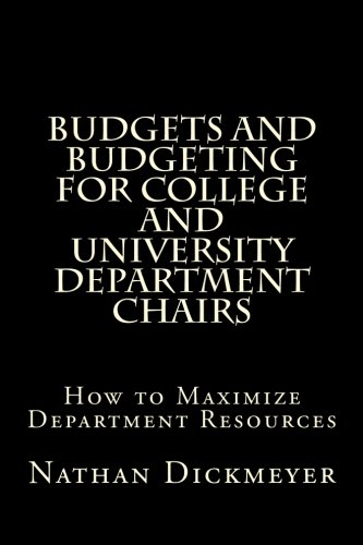 Budgets and Budgeting for College and University Department Chairs: How to Maximize Department ...