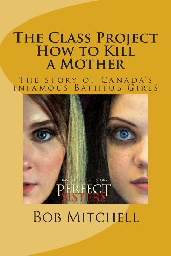 9781483971889: The Class Project-How to Kill a Mother: The story of Canada's Infamous Bathtub Girls