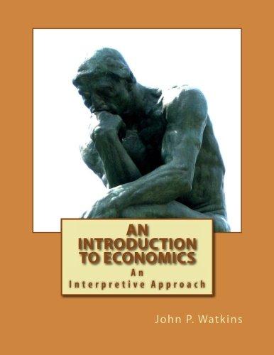 An Introduction to Economics: An Interpretive Approach: Watkins, John P.