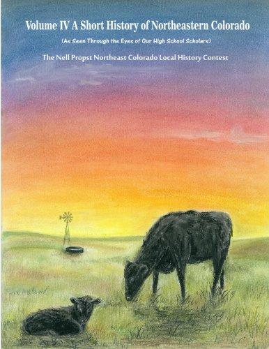 A Short History of Northeastern Colorado Volume IV (Volume 4): Horner, Mr Ken W