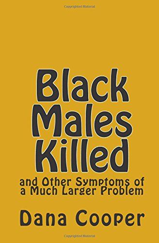 9781483973869: Black Males Killed: and Other Symptoms of a Much Larger Problem