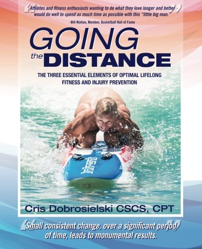 9781483974132: Going the Distance: The Three Essential Elements Of Optimal Lifelong Fitness And Injury Prevention