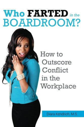 9781483976334: Who FARTED in the Boardroom?!: How to Outscore CONFLICT in the Workplace