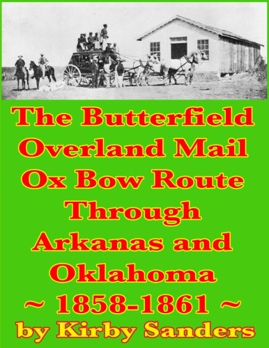 9781483976990: The Butterfield Overland Mail Ox Bow Route Through Arkansas and Oklahoma: 1858-1861 (Butterfield Overland Mail Route) (Volume 2)