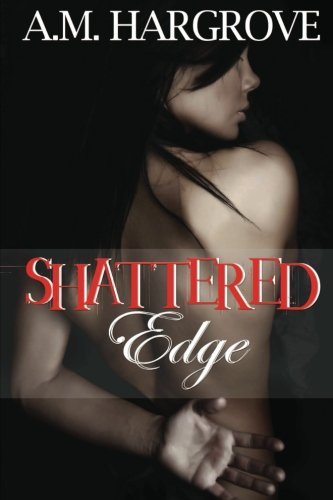 Shattered Edge (The Edge Series): Hargrove, A. M.