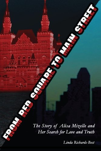 9781483979731: From Red Square to Main Street: The Story of Alisa Mizelle and Her Search for Love and Truth