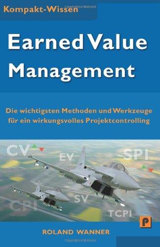 9781483980485: Earned Value Management: Die wichtigsten Methoden und Werkzeuge für ein wirkungsvolles Projektcontrolling