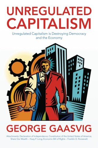 9781483980492: Unregulated Capitalism: Unregulated Capitalism is Destroying Democracy and the Economy