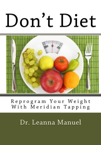 9781483981116: Don't Diet: Reprogram Your Weight With Meridian Tapping
