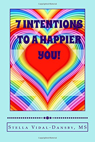 9781483981468: 7 Intentions to a Happier YOU!: Simple and efficient tools of self actualization and inner discovery.