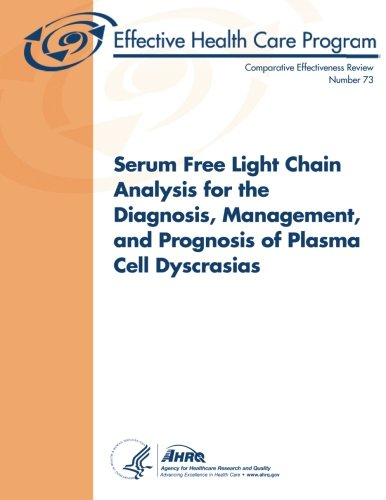 9781483983639: Serum Free Light Chain Analysis for the Diagnosis, Management, and Prognosis of Plasma Cell Dyscrasias: Comparative Effectiveness Review Number 73