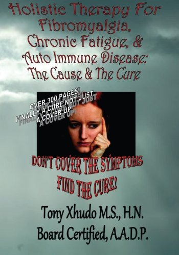 9781483983837: Holistic Therapy for Fibromyalgia, Chronic Fatigue & Auto Immune Disease: The Cause e & Auto Immune Disorders& The Cure