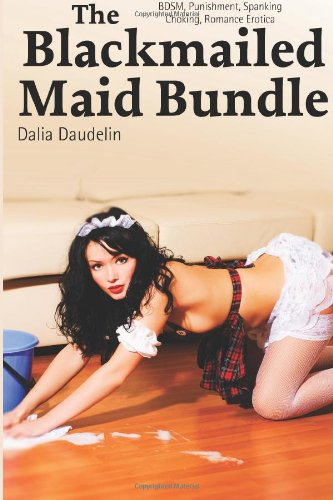 9781483984193: The Blackmailed Maid Bundle (BDSM, Punishment, Spanking, Choking, Romance Erotica)