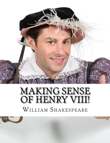Making Sense of Henry VIII!: A Students Guide to Shakespeare's Play (Includes Study Guide, ...