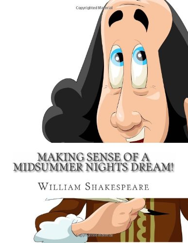 9781483984902: Making Sense of A Midsummer Nights Dream!: A Students Guide to Shakespeare's Play (Includes Study Guide, Biography, and Modern Retelling)