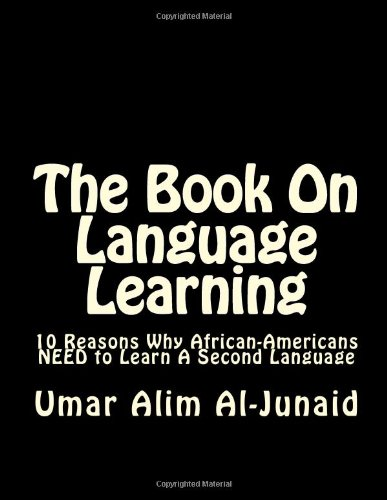9781483985510: The Book On Language Learning: 10 Reasons Why African-Americans NEED to Learn A Second Language