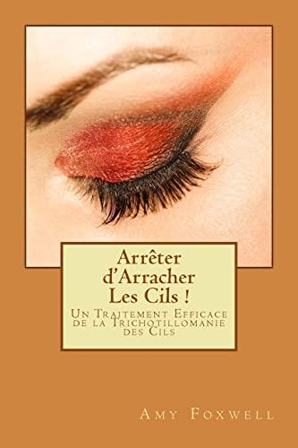 9781483985732: Arrêter d'Arracher Les Cils !: Un Traitement Efficace de la Trichotillomanie des Cils (French Edition)