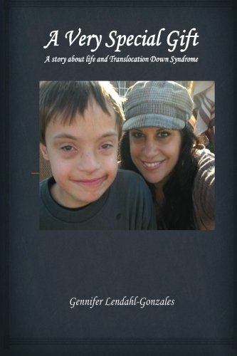 A Very Special Gift: A story about life and Translocation Down Syndrome: Lendahl-Gonzales, Gennifer...