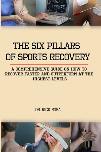 9781483987446: The six pillars of sports Recovery: A comprehensive guide on how to recover faster and outperform at the highest levels