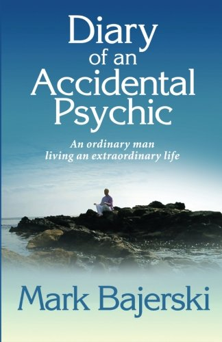 9781483988931: Diary of an accidental psychic: An ordinary man living an extraordinary life