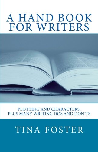 A Hand Book For Writers: Plotting and Characters, Plus Many Writing Dos and Don'ts: Foster, ...
