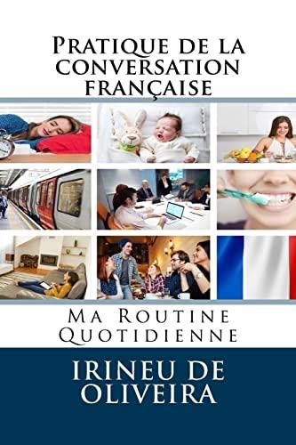 9781483990569: Pratique de la conversation française: Ma Routine Quotidienne (French Edition)