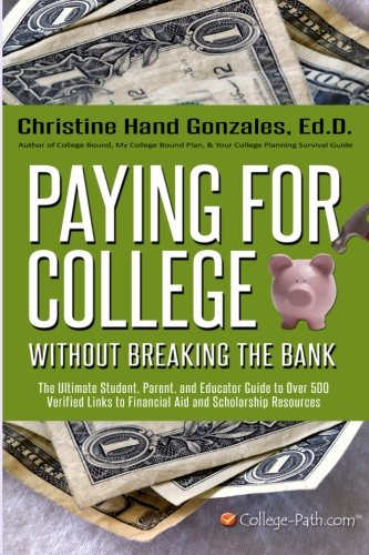 9781483990613: Paying for College Without Breaking the Bank: The Ultimate Student, Parent, and Educator Guide to Over 500 Verified Links to Financial Aid and Scholarships