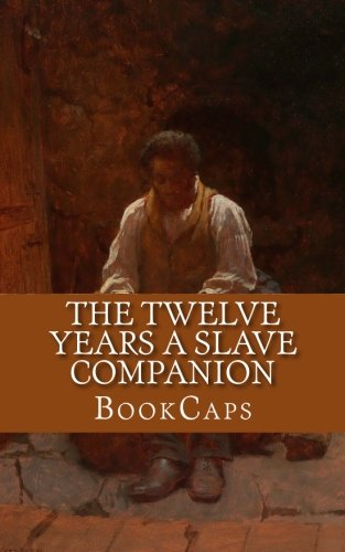 9781483991245: The Twelve Years a Slave Companion: ncludes Historical Context, Biography, and Character Index