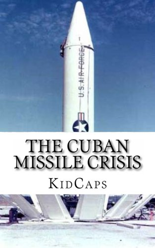 9781483991542: The Cuban Missile Crisis: A History Just For Kids!