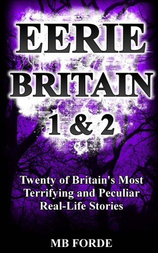 9781483994536: Eerie Britain 1 & 2: Twenty of Britain's Most Terrifying and Peculiar Real-Life Stories
