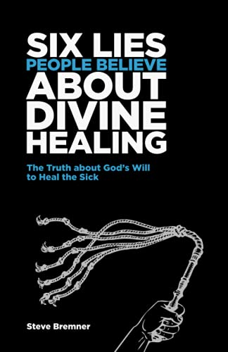 9781483995595: 6 Lies People Believe About Divine Healing: The Truth About God's Will To Heal The Sick (Volume 1)