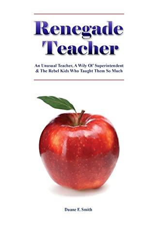 Renegade Teacher: An Unusual Teacher, A Wily Ol' Superintendent & the Rebel Kids Who Taught...
