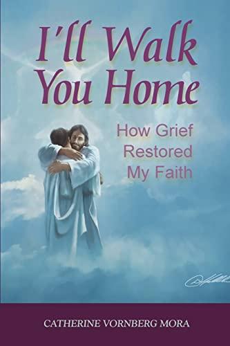 9781483997483: I'll Walk You Home: How Grief Restored My Faith