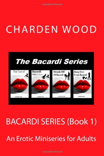 9781483999418: The Bacardi Series: An Erotica Miniseries for Adults: 1 (The Bacardi Series (First 4 Titles in the Series))