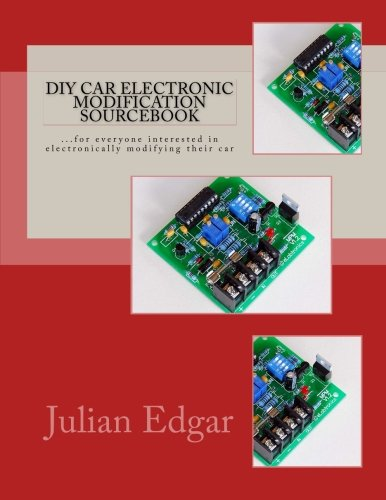 DIY Car Electronic Modification Sourcebook: .for everyone interested in electronically modifying ...