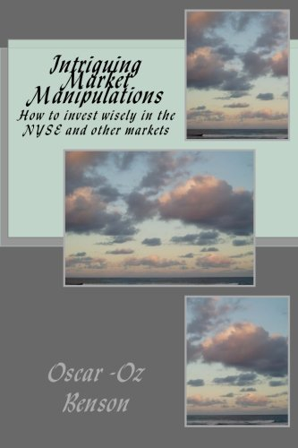 9781484000793: Intriguing Market Manipulations: How to invest wisely in the NYSE and other markets (Intriguing Market Studies) (Volume 1)