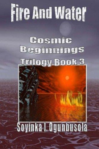 Fire and Water: Cosmic Beginnings Trilogy (Volume 3): Ogunbusola, Soyinka I.
