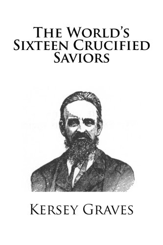 9781484003633: The World's Sixteen Crucified Saviors