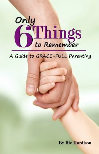 9781484004845: Only 6 Things to Remember: A Guide to Grace-full Parenting