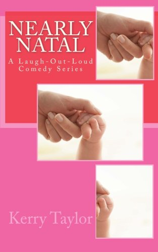 Nearly Natal: A Laugh-out-Loud Parenting Book: Kerry Taylor