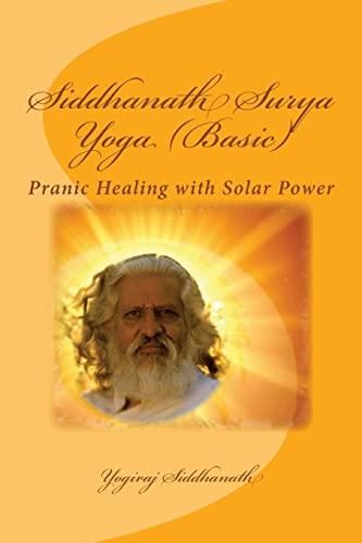 Siddhanath Surya Yoga (Basic): Pranic Healing with: Yogiraj Siddhanath